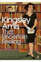That Uncertain Feeling ebook by Kingsley Amis