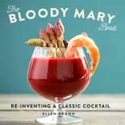 The Bloody Mary Book - Reinventing a Classic Cocktail ebook by Kobo.Web.Store.Products.Fields.ContributorFieldViewModel