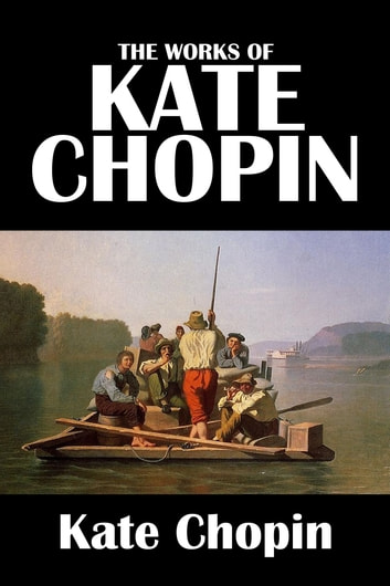 The Collected Works of Kate Chopin ebook by Kate Chopin
