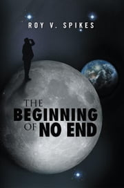 The Beginning of No End ebook by Roy V. Spikes