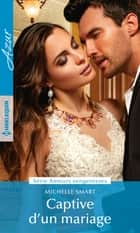 Captive d'un mariage eBook by Michelle Smart