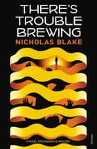 There's Trouble Brewing ebook by Nicholas Blake