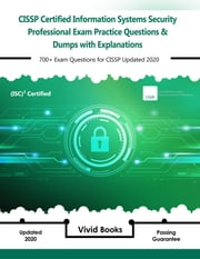 CISSP (ISC) 2 Certified Information Systems Security Professional Exam Practice Questions & Dumps - 700+ Exam Questions for Isc2 CISSP Updated 2020 with Explanations ebook by Vivid Books