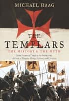 The Templars - The History and the Myth: From Solomon's Temple to the Freemasons ebook by Michael Haag