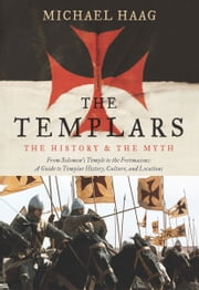 The Templars - The History and the Myth: From Solomon's Temple to the Freemasons ebook by Kobo.Web.Store.Products.Fields.ContributorFieldViewModel