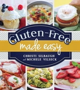 Gluten-Free Made Easy ebook by Christi Silbaugh,Vilseck Michele
