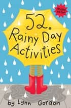 52 Series: Rainy Day Activities ebook by Lynn Gordon, Susan Synarski
