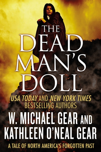 The Dead Man's Doll - A Tale of North America's Forgotten Past ebook by Kathleen O'Neal Gear,W. Michael Gear