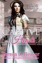 Captive Hearts ebook by Teresa J. Reasor