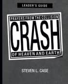 Crash, Leader's Guide eBook by Steven Case