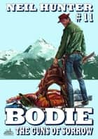 Bodie 11: The Guns of Sorrow (A Bodie the Stalker Western) ebook by