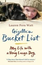 Gizelle's Bucket List - My Life With A Very Large Dog ebook by Lauren Fern Watt
