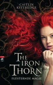 The Iron Thorn - Flüsternde Magie - Band 1 ebook by Caitlin Kittredge