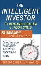 The Intelligent Investor by Benjamin Graham and Jason Zweig: Summary and Analysis ebook by SpeedReader Summaries
