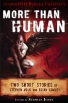 Mammoth Books presents More Than Human - Two short stories by Stephen Volk and Brian Lumley ebook by Brian Lumley, Stephen Volk, Stephen Jones