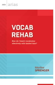 Vocab Rehab - How do I teach vocabulary effectively with limited time? (ASCD Arias) ebook by Marilee Sprenger