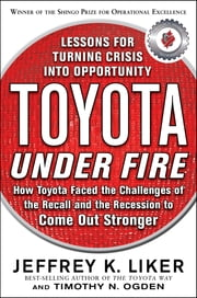 Toyota Under Fire: Lessons for Turning Crisis into Opportunity ebook by Timothy N. Ogden, Jeffrey K. Liker