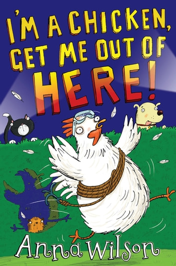 I'm a Chicken, Get Me Out Of Here! eBook by Anna Wilson