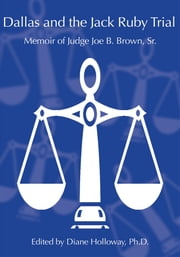 Dallas and the Jack Ruby Trial - Memoir of Judge Joe B. Brown, Sr. ebook by Diane Holloway Ph. D.