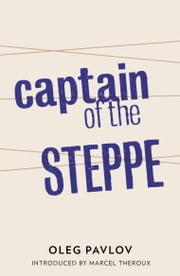 Captain of the Steppe ebook by Oleg Pavlov,Ian Appleby,Marcel Theroux
