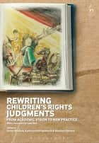 Rewriting Children's Rights Judgments - From Academic Vision to New Practice ebook by Professor Helen Stalford, Professor Kathryn Hollingsworth, Stephen Gilmore