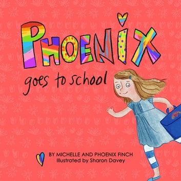 Phoenix Goes to School - A Story to Support Transgender and Gender Diverse Children ebook by Michelle Finch,Phoenix Finch