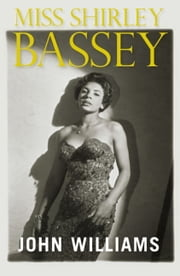 Miss Shirley Bassey ebook by John L. Williams,JOHN L. WILLIAM