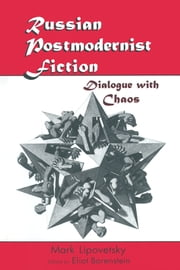 Russian Postmodernist Fiction: Dialogue with Chaos - Dialogue with Chaos ebook by Mark Lipovetsky,Eliot Borenstein