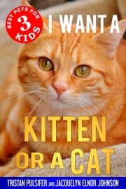 I Want A Kitten or a Cat ebook by Tristan Pulsifer, Jacquelyn Elnor Johnson