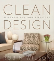 Clean Design - Wellness for your Lifestyle ebook by Robin Wilson