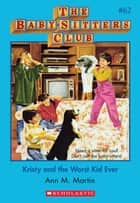 The Baby-Sitters Club #62: Kristy and the Worst Kid Ever ebook by Ann M. Martin