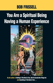 You Are a Spiritual Being Having a Human Experience ebook by Bob Frissell