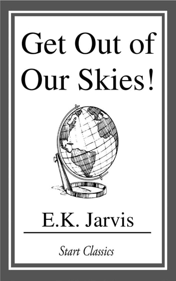 Get Out of Our Skies! ebook by E. K. Jarvis