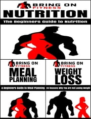 Nutrition: The Beginners Guide to Nutrition & Meal Planning: A Beginners Guide to Meal Planning & Weight Loss: 20 Reasons Why You Are Not Losing Weight ebook by Bring On Fitness