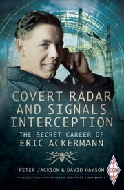 Covert Radar and Signals Interception - The Secret Career of Eric Ackermann ebook by David Hayson,Peter Jackson