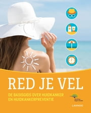 Red je vel - het basisboek over huidkanker en huidkankerpreventie ebook by Brigitte Boonen