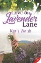 Love on Lavender Lane ebook by Karis Walsh
