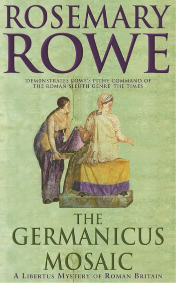 The Germanicus Mosaic - A thrilling historical mystery ebook by Rosemary Rowe