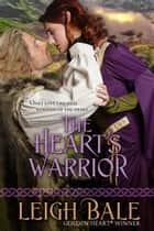 The Heart's Warrior ebook by Leigh Bale