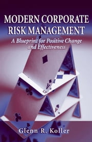 Modern Corporate Risk Management - A Blueprint for Positive Change and Effectiveness ebook by Glenn Koller