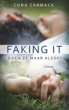 Faking it eBook by Cora Carmack, Marga Blankestijn
