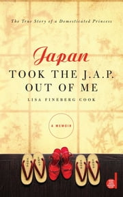 Japan Took the J.A.P. Out of Me ebook by Lisa Fineberg Cook