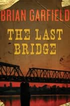 The Last Bridge ebook by