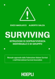 Surviving - Manuale approvato dalla Federazione Italiana Survival e dall'International Survival Association ebook by Alberto Salza,Enzo Maolucci