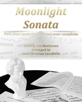 Moonlight Sonata Pure sheet music for piano and tenor saxophone by Ludwig van Beethoven arranged by Lars Christian Lundholm ebook by Pure Sheet Music