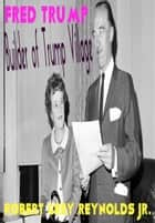 Fred Trump Builder of Trump Village ebook by Robert Grey Reynolds Jr
