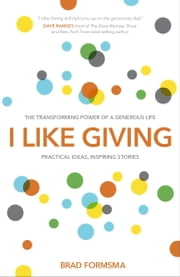 I Like Giving - The Transforming Power of a Generous Life ebook by Brad Formsma