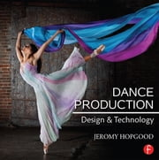 Dance Production - Design and Technology ebook by Jeromy Hopgood