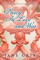 Darcy in Love and War: A Pride and Prejudice Variation ebook by Jane Grix