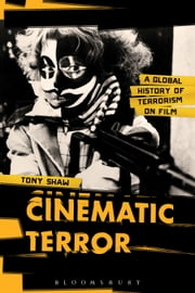 Cinematic Terror - A Global History of Terrorism on Film ebook by PhD Tony Shaw